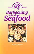 Barbecuing Atlantic Seafood by Julie Watson