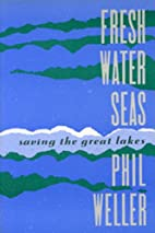 Fresh Water Seas: Saving the Great Lakes by…