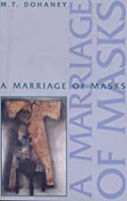 A Marriage of Masks by Myrtis T Dohaney