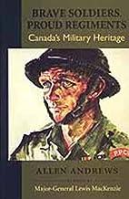 Brave Soldiers, Proud Regiments: Canada's…