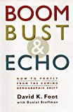 Foot, David K.: Boom, Bust and Echo: How to Profit from the Coming Demographic Shift