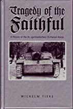 The Tragedy of the Faithful: 3rd SS Panzer…