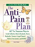 Chillot, Rick: The Anti-Pain Plan: 467 No-Nonsense Ways to Avoid Arthritis, Heal a Headache, Beat a Backache, Trounce Carpal Tunnel, Relieve Sore Joints, and More