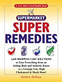 Hoffman, Matthew: Jerry Baker's Supermarket Super Remedies: 1,649 Shopping Cart Solutions to Ease Everything from an Aching Back and Arthritic Knees to a Grumpy Gut, ... & Much More! (Jerry Baker Good Health series)
