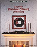 Burns, Eleanor: Log Cabin Christmas Wreath Wallhanging
