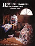 Burns, Eleanor: Recycled Treasures from Grandma's Attic (From the Quilt in a Day Series)