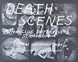 Dunn, Katherine: Death Scenes: A Homicide Detective&#39;s Scrapbook
