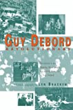 Bracken, Len: Guy Debord: Revolutionary