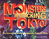 Galbraith, Stuart: Monsters Are Attacking Tokyo!: The Incredible World of Japanese Fantasy Films