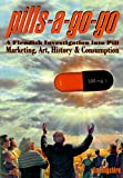 Hogshire, Jim: Pills a Go Go: Fiendish Investigation into Pill Marketing, Art, History, and Consumption