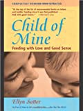 Satter, Ellyn: Child of Mine: Feeding With Love and Good Sense