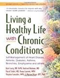Sobel, David: Living a Healthy Life With Chronic Conditions: Self-Management of Heart Disease, Arthritis, Diabetes, Asthma, Bronchitis, Emphysema and Others