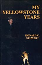 My Yellowstone Years: The Life of a Park…