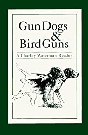 Gun Dogs & Bird Guns: A Charley Waterman…