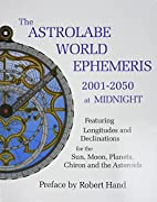 The Astrolabe World Ephemeris: 2001-2050 at…