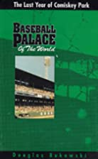 Baseball Palace of the World: The Last Year…
