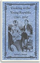 Cooking in the Young Republic, 1780-1850 by…