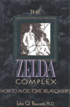 The Zelda Complex: How to Avoid Toxic…