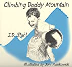 Climbing Daddy Mountain by J. D. Stahl