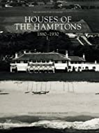 Houses of the Hamptons 1880-1930 (The…