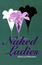 Naked Ladies by Alma Luz Villanueva