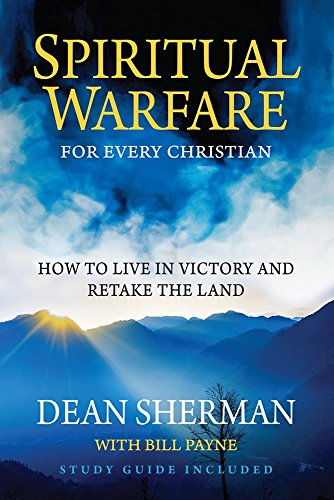 spiritual-warfare-for-every-christian-how-to-live-in-victory-and-retake-the-land-from-dean-sherman