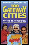 Wagner, C. Peter: Praying Through the 100 Gateway Cities of the 10 - 40 Window
