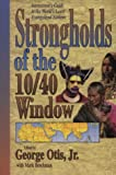 "Otis, George: Strongholds of the 10 40 Window: Intercessor""s Guide to the World""s Least Evangelized Nations"