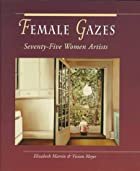 Female Gazes: Seventy-Five Women Artists by…