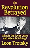 Trotsky, Leon: The Revolution Betrayed: What Is the Soviet Union and Where Is It Going