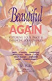 Willis, Jan: Beautiful Again: Restoring Your Image & Enhancing Body Changes