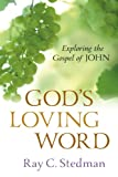 Stedman, Ray C.: God&#39;s Loving Word: Exploring the Gospel of John