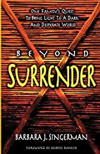 Beyond Surrender: One Family's Quest to…
