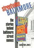 Jones, Carlton: Streetwise Baltimore: The Stories Behind Baltimore Street Names