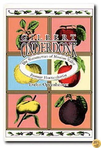 Gilbert Onderdonk: The Nurseryman of Mission Valley, Pioneer Horticulturist (On the Edge: New Women's Fiction; 2)
