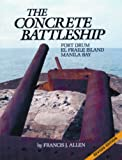 Allen, Francis J.: Concrete Battleship: Fort Drum, El Fraile Island, Manila Bay
