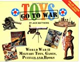 Matthews, Jack: Toys Go to War: World War II Military Toys, Games, Puzzles, & Books