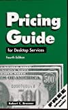 Robert C. Brenner: Pricing Guide for Desktop Publishing Services: Street Smart Pricing for the Small Business Entrepreneur (How to Price Graphic Design and Dtp Services)