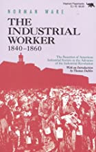 The Industrial Worker, 1840-1860: The…