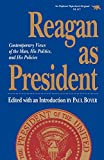Boyer, Paul: Reagan as President: Contemporary Views of the Man, His Politics, and His Policies