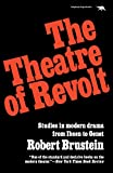 Brustein, Robert Sanford: The Theatre of Revolt: An Approach to Modern Drama