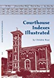 Rose, Christine: Courhouse Indexes Illustrated