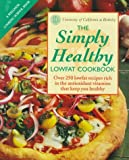 University of California, Berkeley: Simply Healthy: Over 250 Lowfat Recipes Rich in the Antioxidant Vitamins That Keep You Healthy