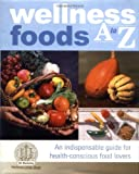 Margen, Sheldon: Wellness Foods A to Z: An Indispensable Guide for Health-Conscious Food Lovers