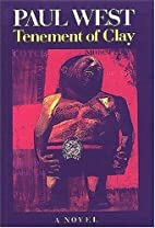 Tenement of Clay: A Novel by Paul West