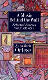 Anna Maria Ortese: A Music Behind the Wall: Selected Stories, Vol. 1