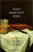 That Sweetest Wine: Three Novellas by Robert…