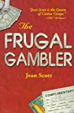 Scott, Jean: The Frugal Gambler