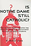 Jones, E. Michael: Is Notre Dame Still Catholic?