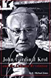 Jones, E. Michael: John Cardinal Krol & the Cultural Revolution